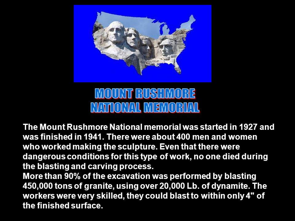 The Mount Rushmore National memorial was started in 1927 and was finished in 1941.