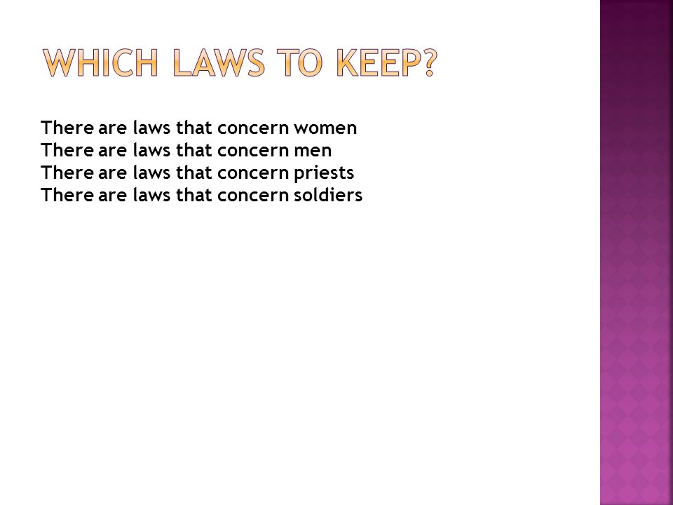 There are laws that concern women There are laws that concern men There are laws that concern priests There are laws that concern soldiers