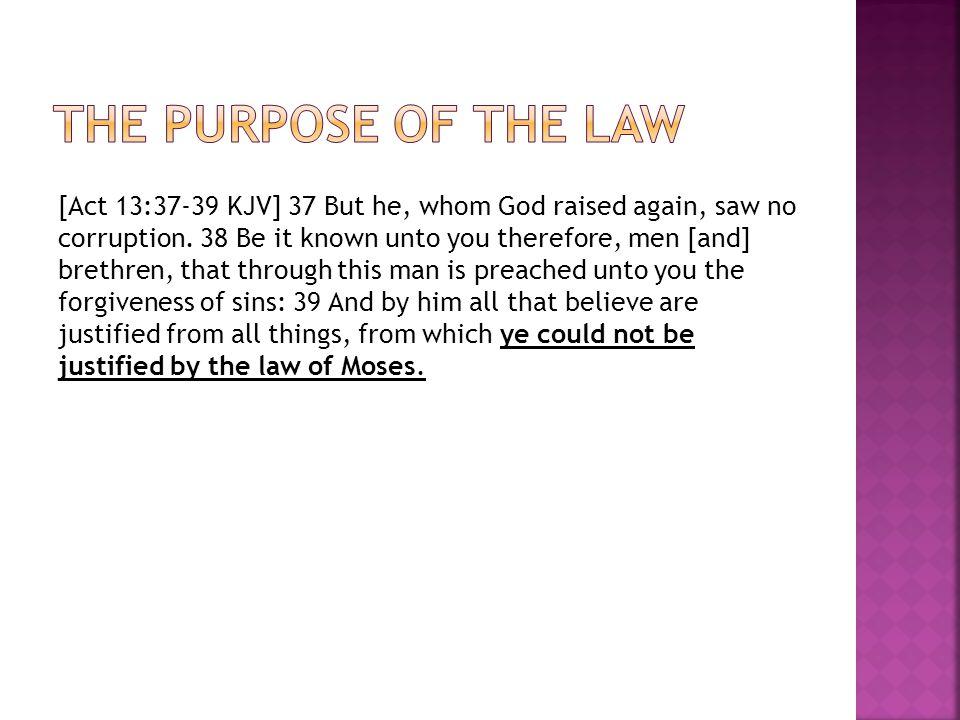 [Act 13:37-39 KJV] 37 But he, whom God raised again, saw no corruption.