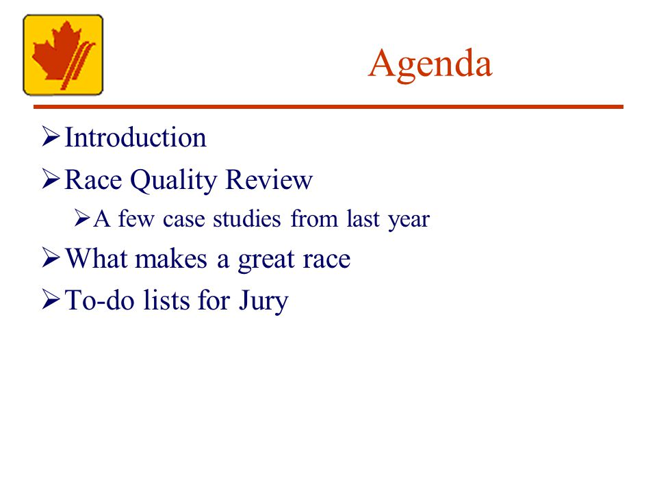 Agenda Introduction Race Quality Review A few case studies from last year What makes a great race To-do lists for Jury