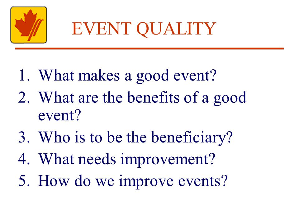 EVENT QUALITY 1.What makes a good event. 2.What are the benefits of a good event.