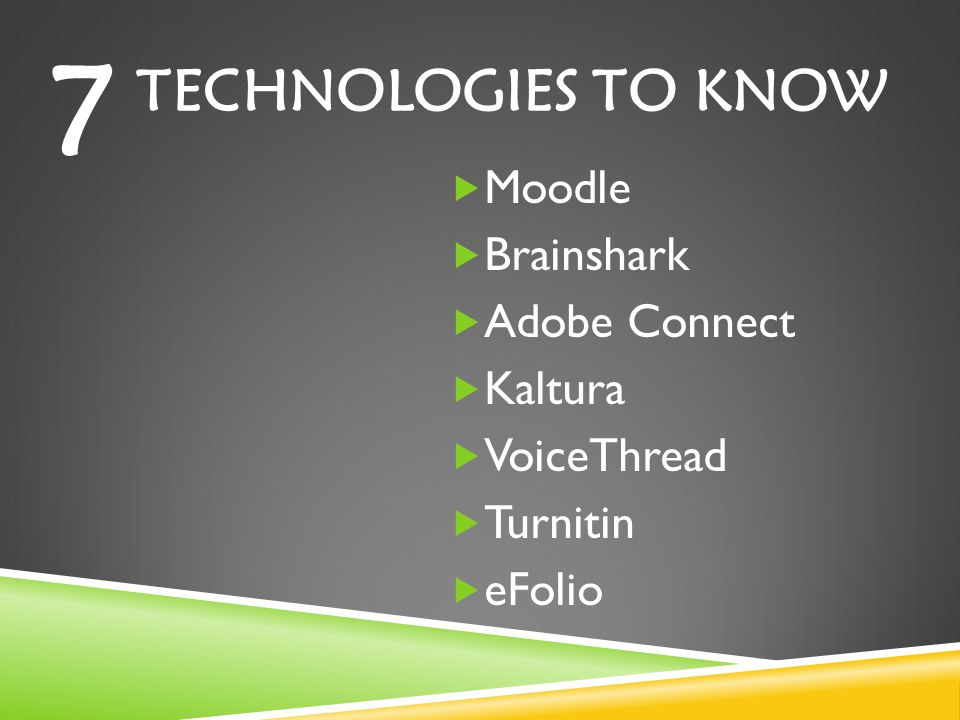 TECHNOLOGIES TO KNOW Moodle Brainshark Adobe Connect Kaltura VoiceThread Turnitin eFolio 7