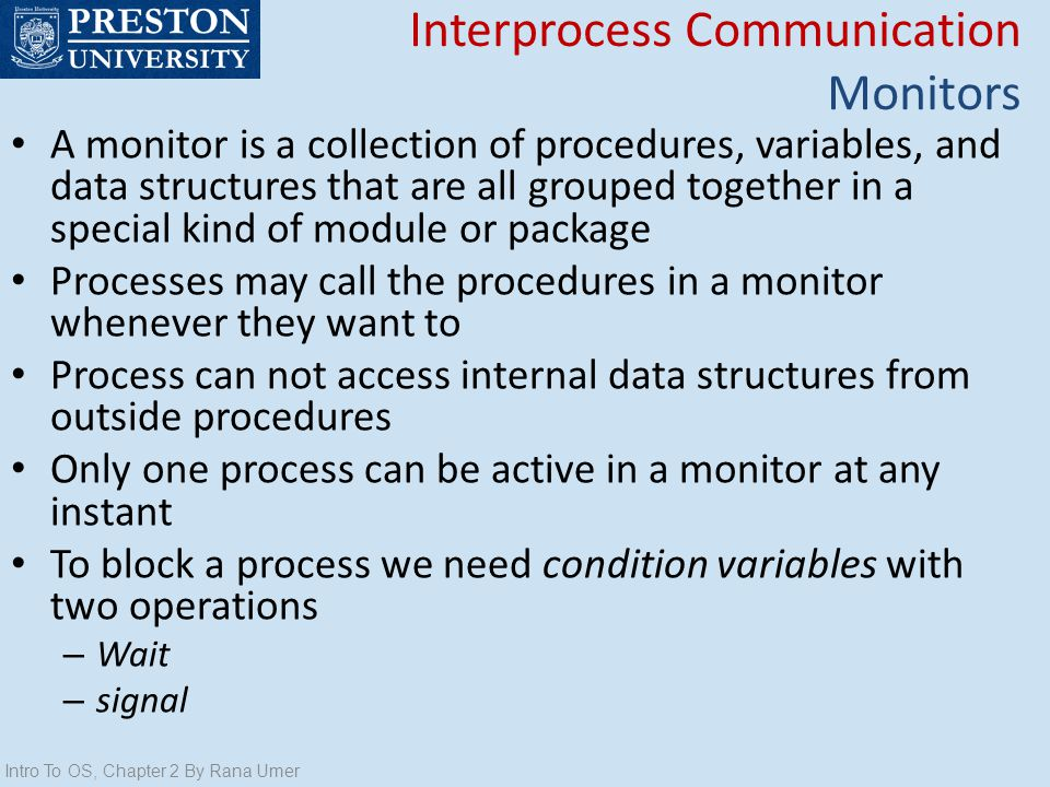 A monitor is a collection of procedures, variables, and data structures that are all grouped together in a special kind of module or package Processes
