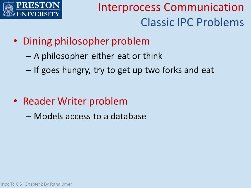 Dining philosopher problem – A philosopher either eat or think – If goes hungry, try to get up two forks and eat Reader Writer problem – Models access