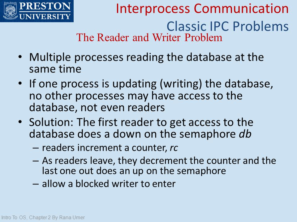 The Reader and Writer Problem Intro To OS, Chapter 2 By Rana Umer Interprocess Communication Classic IPC Problems Multiple processes reading the datab