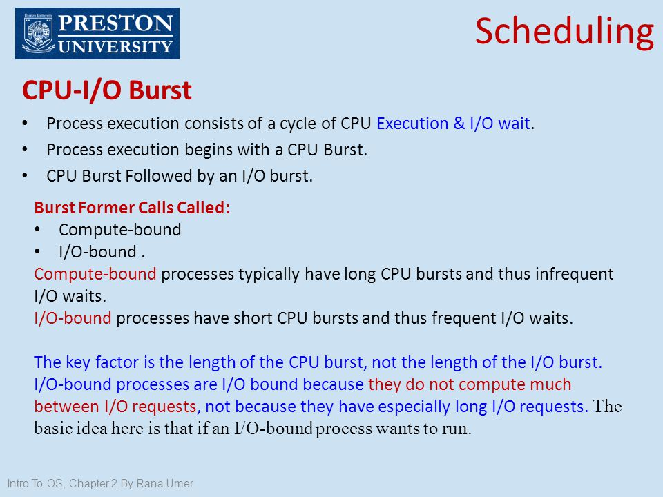 Scheduling CPU-I/O Burst Process execution consists of a cycle of CPU Execution & I/O wait. Process execution begins with a CPU Burst. CPU Burst Follo