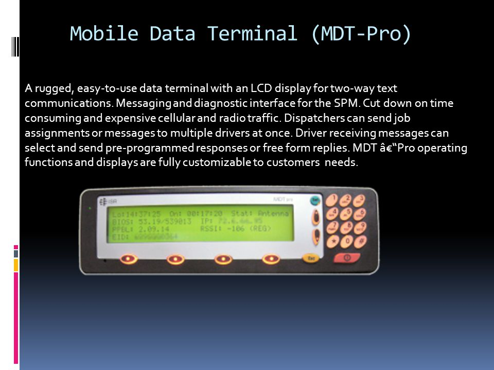 Mobile Data Terminal (MDT-Pro) A rugged, easy-to-use data terminal with an LCD display for two-way text communications.