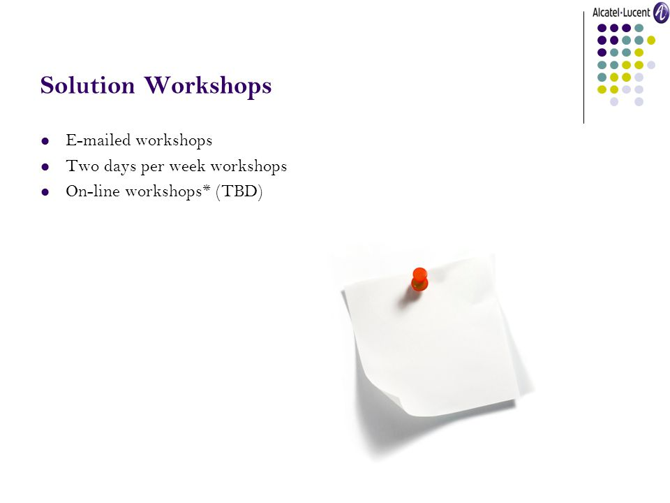 Solution Workshops E-mailed workshops Two days per week workshops On-line workshops* (TBD)