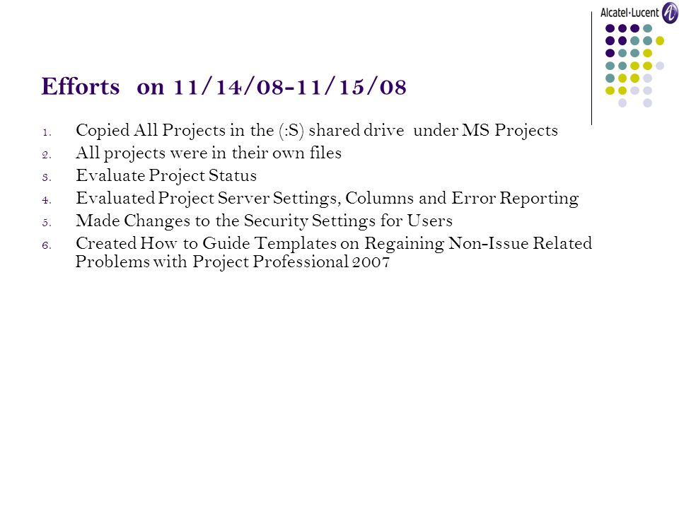 Efforts on 11/14/08-11/15/08 1. Copied All Projects in the (:S) shared drive under MS Projects 2.