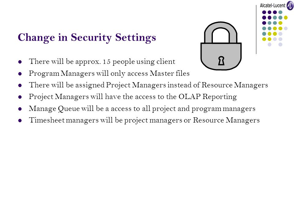 Change in Security Settings There will be approx. 15 people using client Program Managers will only access Master files There will be assigned Project