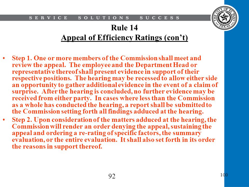 100 Rule 14 Appeal of Efficiency Ratings (cont) Step 1. One or more members of the Commission shall meet and review the appeal. The employee and the D
