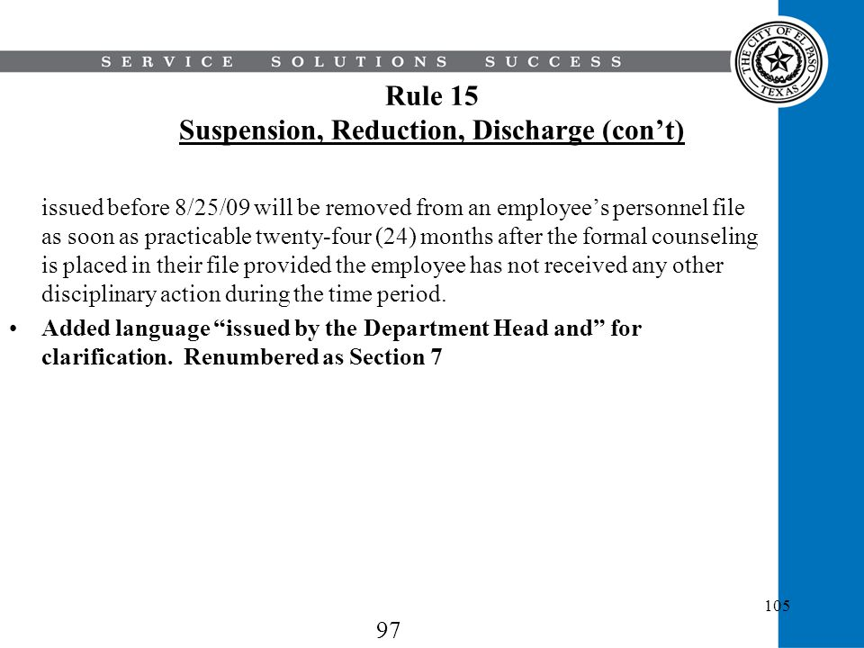 105 Rule 15 Suspension, Reduction, Discharge (cont) issued before 8/25/09 will be removed from an employees personnel file as soon as practicable twen