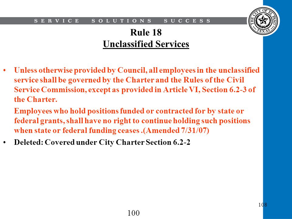 108 Rule 18 Unclassified Services Unless otherwise provided by Council, all employees in the unclassified service shall be governed by the Charter and