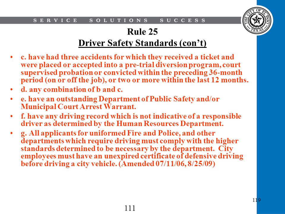 119 Rule 25 Driver Safety Standards (cont) c. have had three accidents for which they received a ticket and were placed or accepted into a pre-trial d