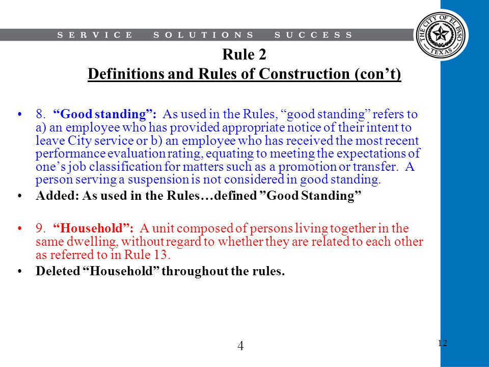 12 Rule 2 Definitions and Rules of Construction (cont) 8. Good standing: As used in the Rules, good standing refers to a) an employee who has provided