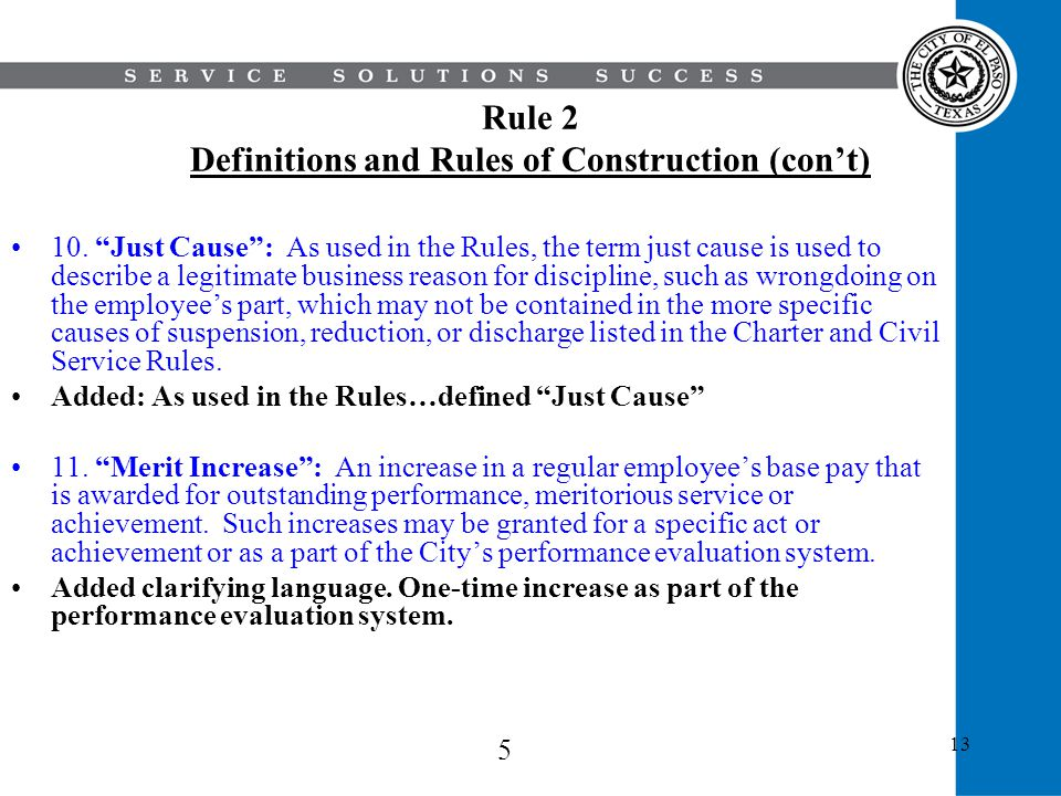 13 Rule 2 Definitions and Rules of Construction (cont) 10. Just Cause: As used in the Rules, the term just cause is used to describe a legitimate busi