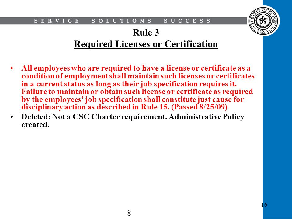 16 Rule 3 Required Licenses or Certification All employees who are required to have a license or certificate as a condition of employment shall mainta