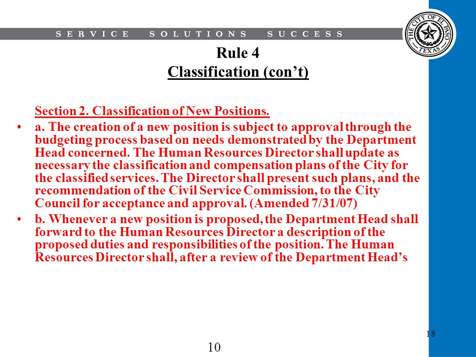 18 Rule 4 Classification (cont) Section 2. Classification of New Positions. a. The creation of a new position is subject to approval through the budge