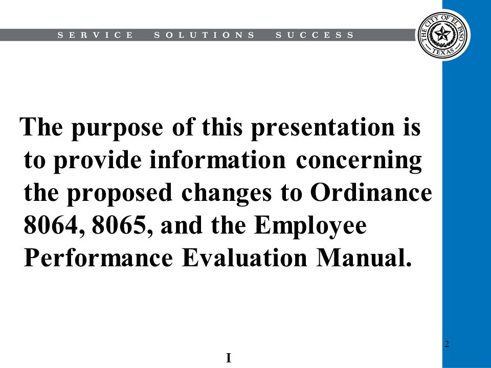 2 The purpose of this presentation is to provide information concerning the proposed changes to Ordinance 8064, 8065, and the Employee Performance Eva