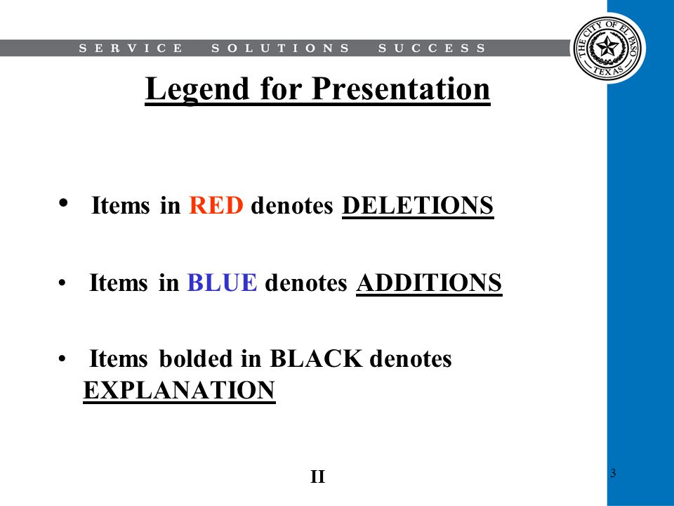 3 Legend for Presentation Items in RED denotes DELETIONS Items in BLUE denotes ADDITIONS Items bolded in BLACK denotes EXPLANATION II