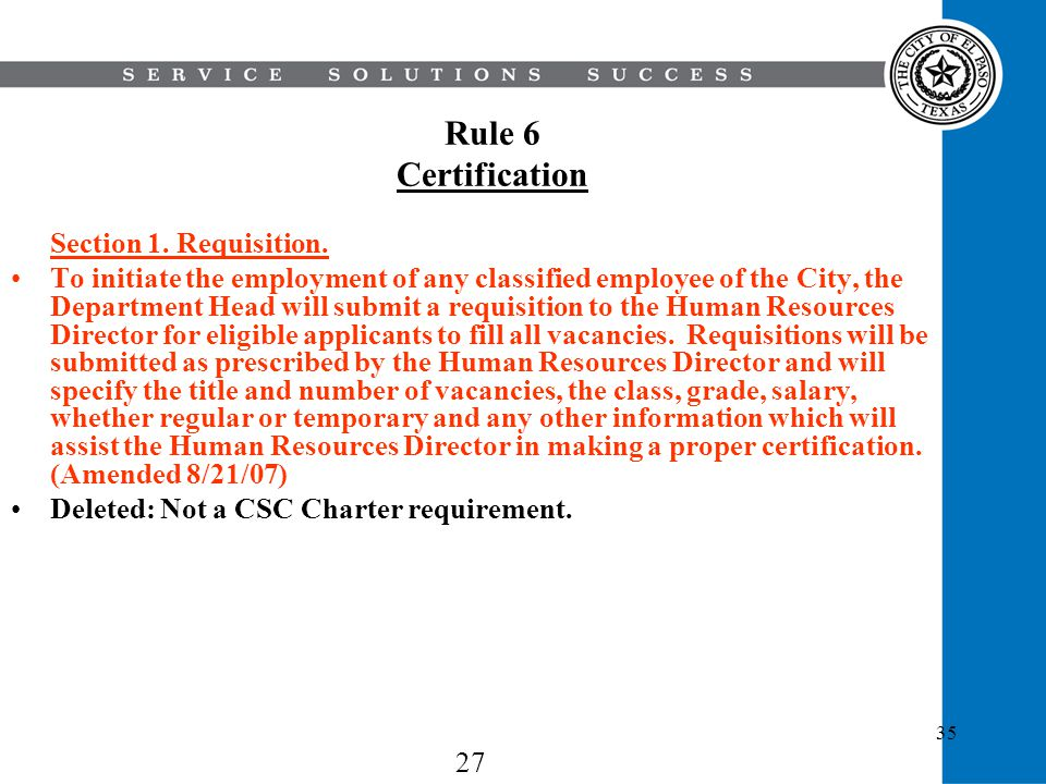 35 Rule 6 Certification Section 1. Requisition. To initiate the employment of any classified employee of the City, the Department Head will submit a r