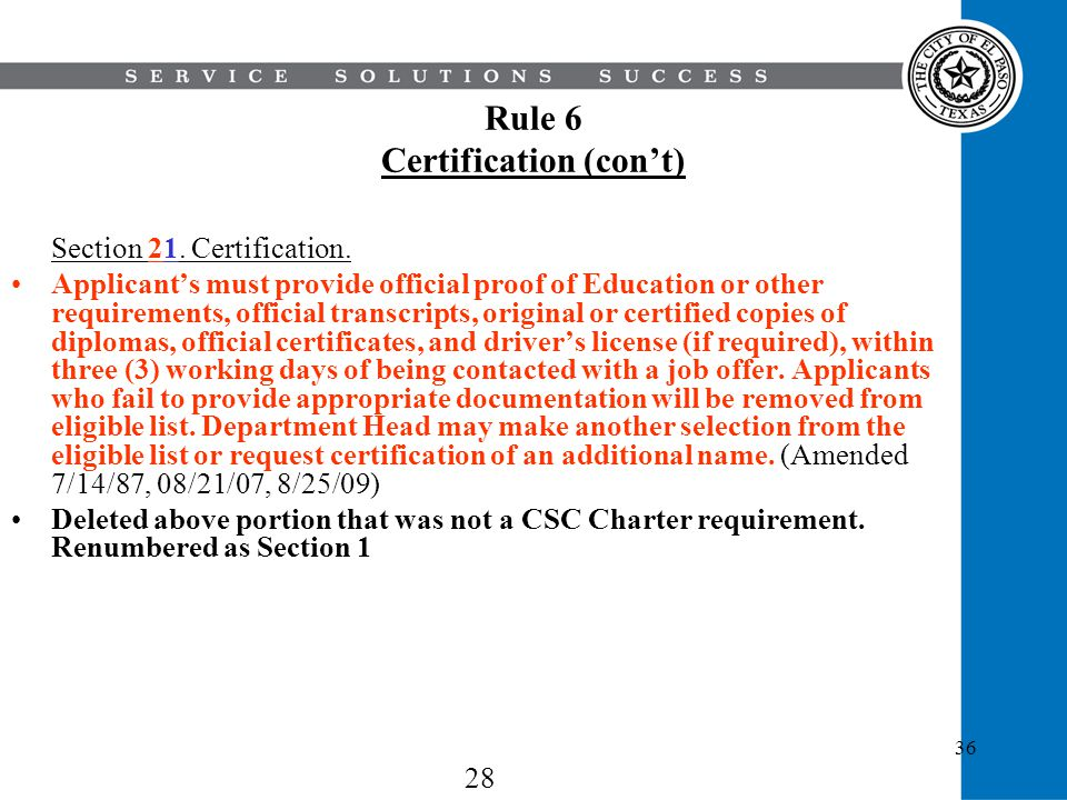 36 Rule 6 Certification (cont) Section 21. Certification. Applicants must provide official proof of Education or other requirements, official transcri