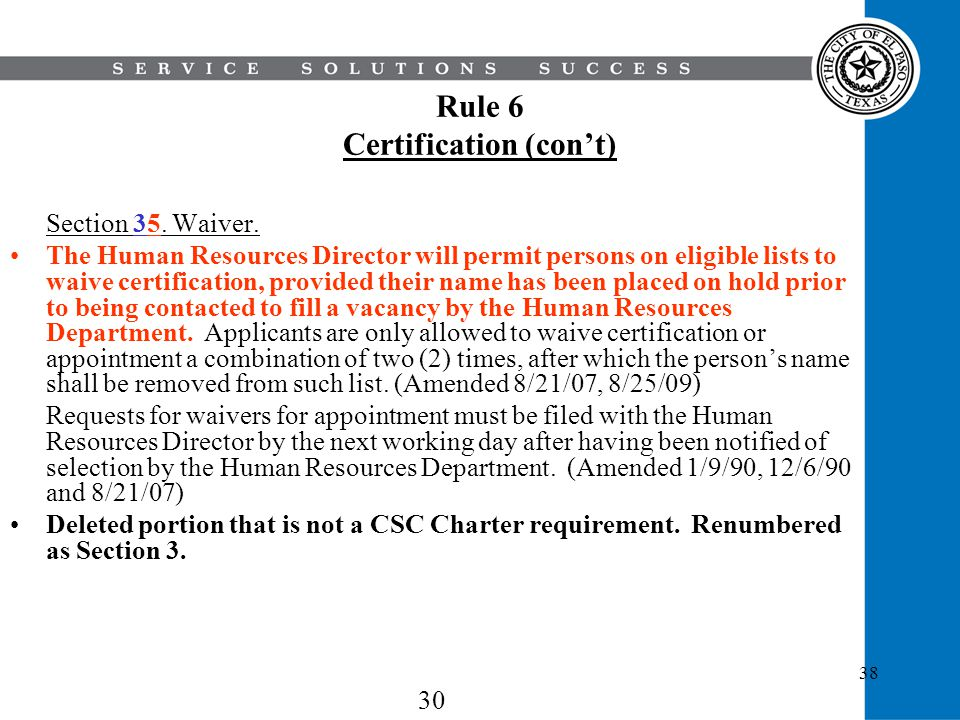 38 Rule 6 Certification (cont) Section 35. Waiver. The Human Resources Director will permit persons on eligible lists to waive certification, provided