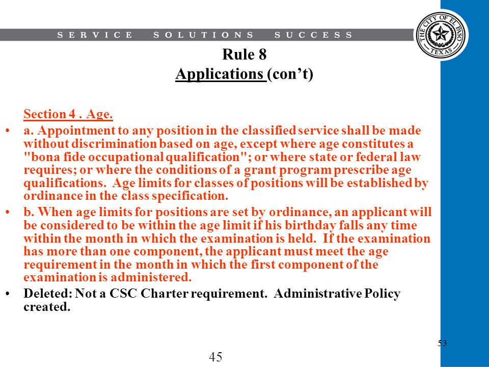 53 Rule 8 Applications (cont) Section 4. Age. a. Appointment to any position in the classified service shall be made without discrimination based on a