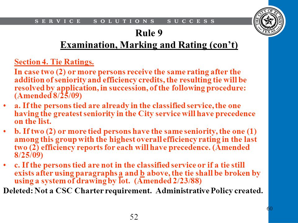 60 Rule 9 Examination, Marking and Rating (cont) Section 4. Tie Ratings. In case two (2) or more persons receive the same rating after the addition of