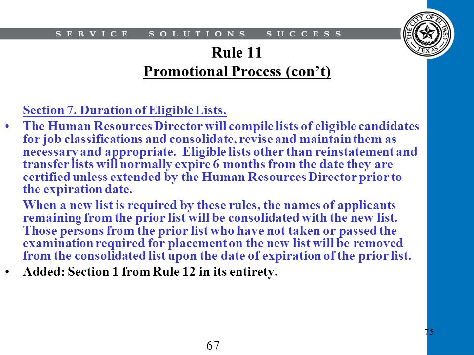 75 Rule 11 Promotional Process (cont) Section 7. Duration of Eligible Lists. The Human Resources Director will compile lists of eligible candidates fo