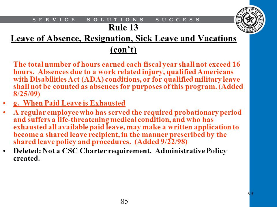 93 Rule 13 Leave of Absence, Resignation, Sick Leave and Vacations (cont) The total number of hours earned each fiscal year shall not exceed 16 hours.