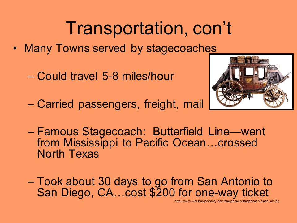 Transportation, cont Many Towns served by stagecoaches –Could travel 5-8 miles/hour –Carried passengers, freight, mail –Famous Stagecoach: Butterfield