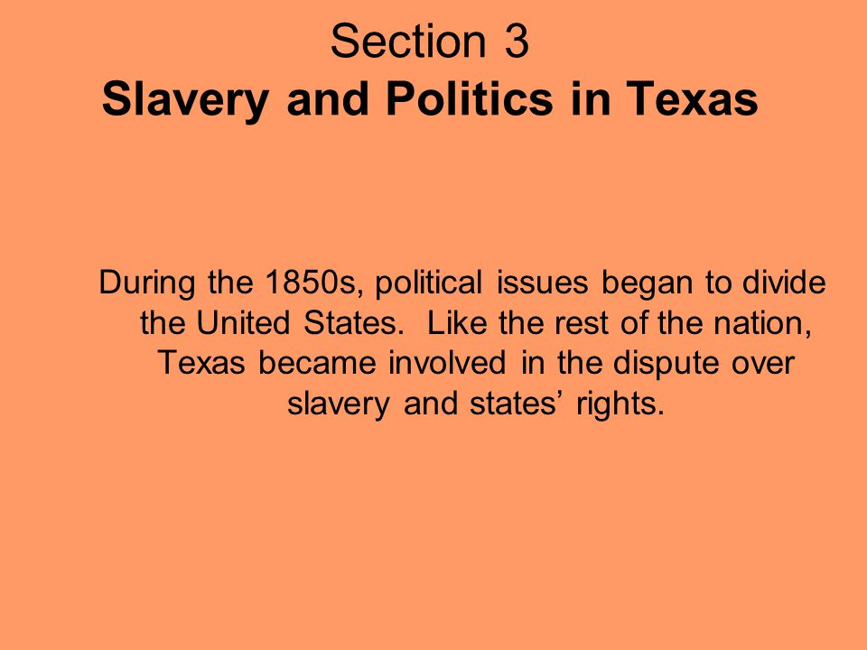 During the 1850s, political issues began to divide the United States. Like the rest of the nation, Texas became involved in the dispute over slavery a