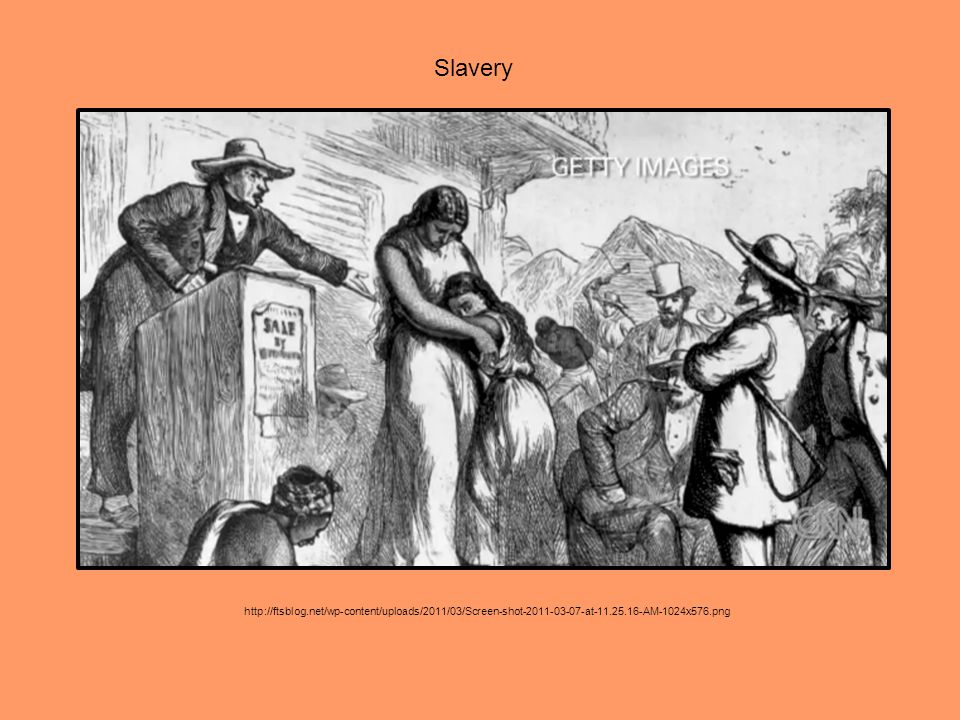 Slavery http://ftsblog.net/wp-content/uploads/2011/03/Screen-shot-2011-03-07-at-11.25.16-AM-1024x576.png