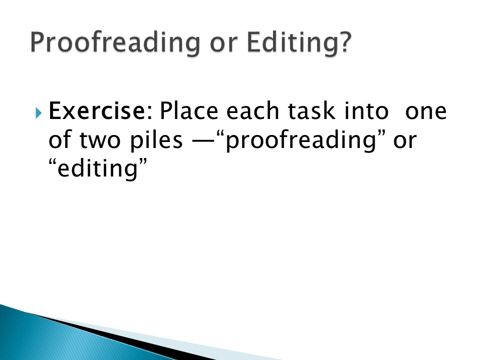 Exercise: Place each task into one of two piles proofreading or editing