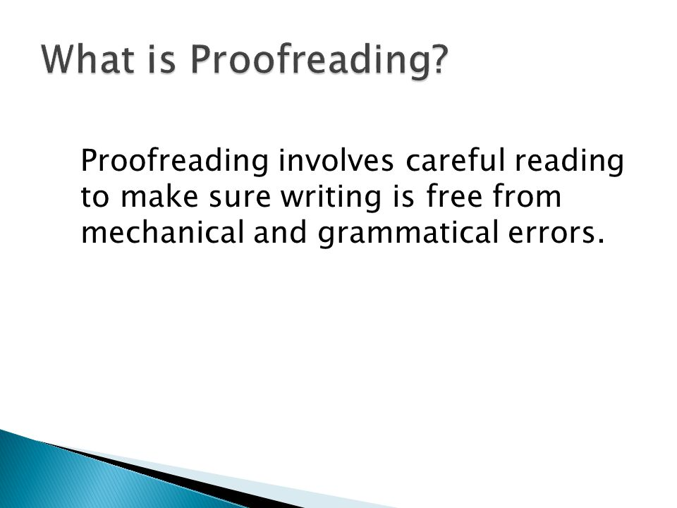 Proofreading involves careful reading to make sure writing is free from mechanical and grammatical errors.