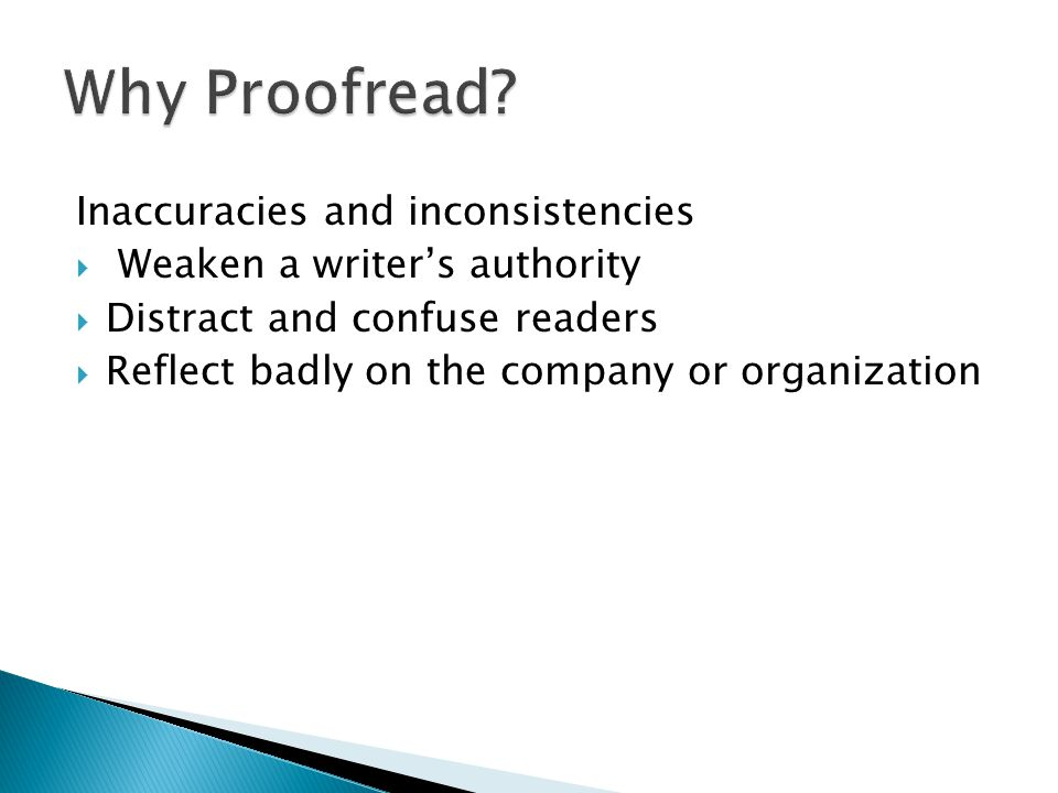 Inaccuracies and inconsistencies Weaken a writers authority Distract and confuse readers Reflect badly on the company or organization