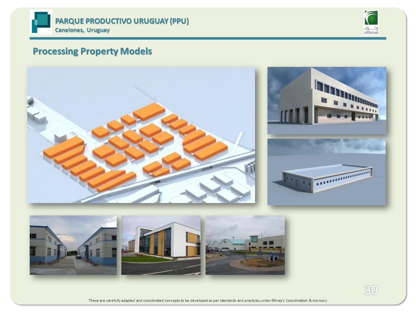 Processing Property Models PARQUE PRODUCTIVO URUGUAY (PPU) Canelones, Uruguay These are carefully adapted and coordinated concepts to be developed as per standards and practices under Ethraas Coordination & Advisory