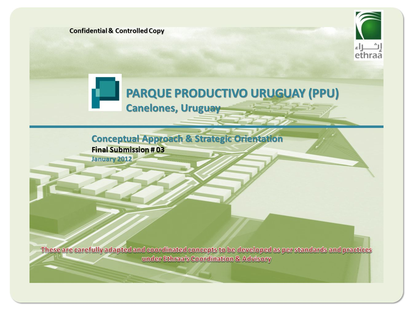 PARQUE PRODUCTIVO URUGUAY (PPU) Canelones, Uruguay Conceptual Approach & Strategic Orientation Final Submission # 03 January 2012 Confidential & Controlled Copy