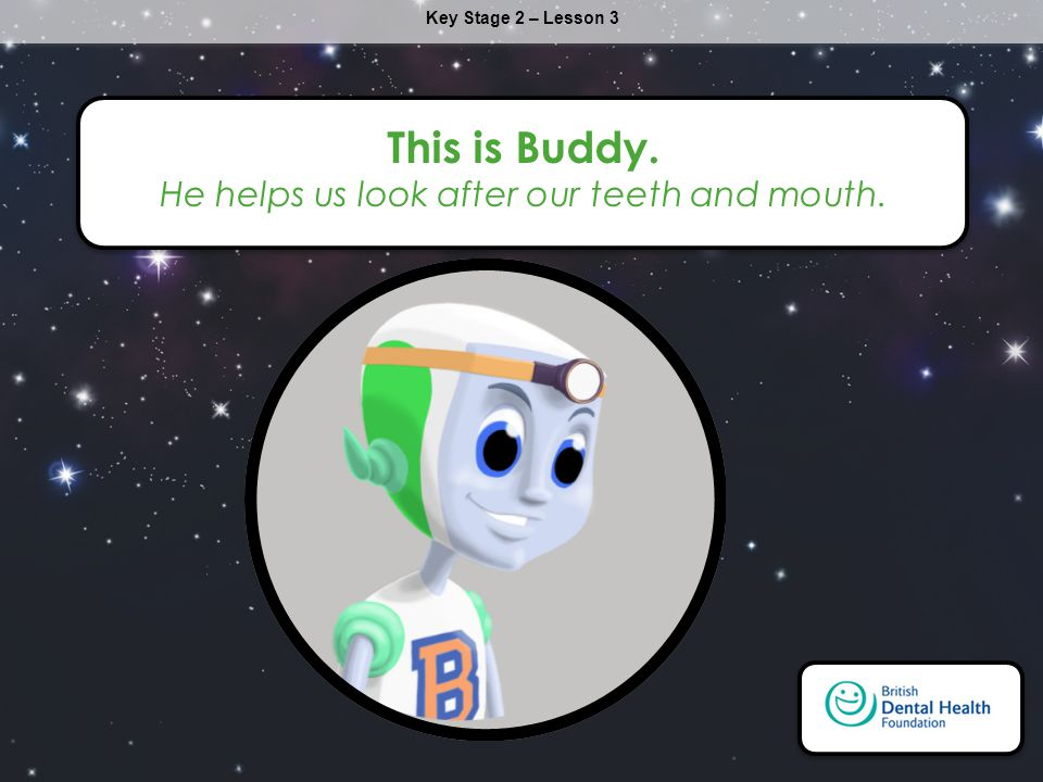 Click to edit Master title style Click to edit Master text styles – Second level Third level – Fourth level » Fifth level 6/13/20142 Key Stage 2 – Lesson 3 This is Buddy.