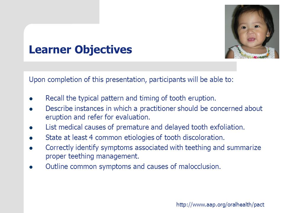http://www.aap.org/oralhealth/pact Abnormal Teeth, continued Hypodontia can be caused by the same problems that delay eruption.