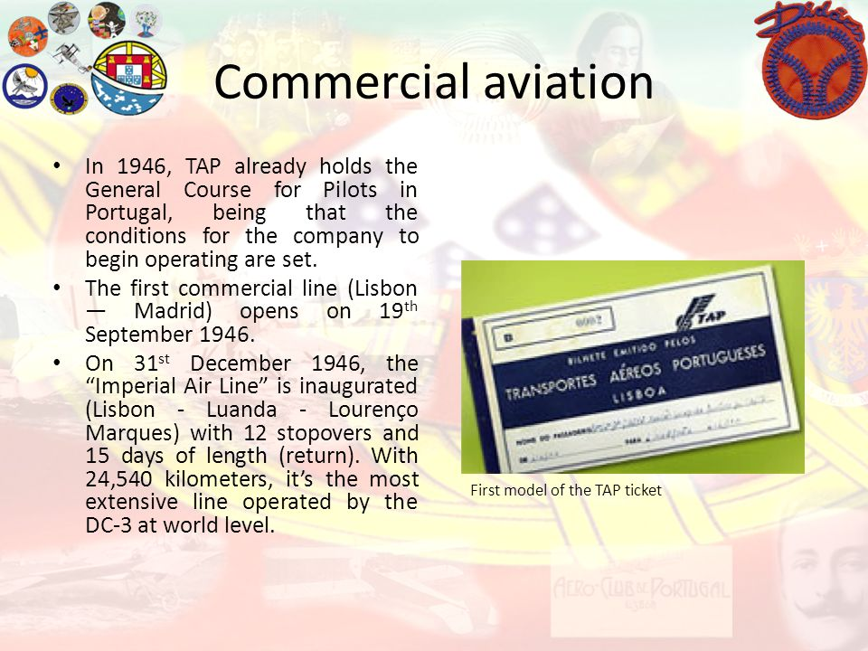 Commercial aviation First model of the TAP ticket In 1946, TAP already holds the General Course for Pilots in Portugal, being that the conditions for