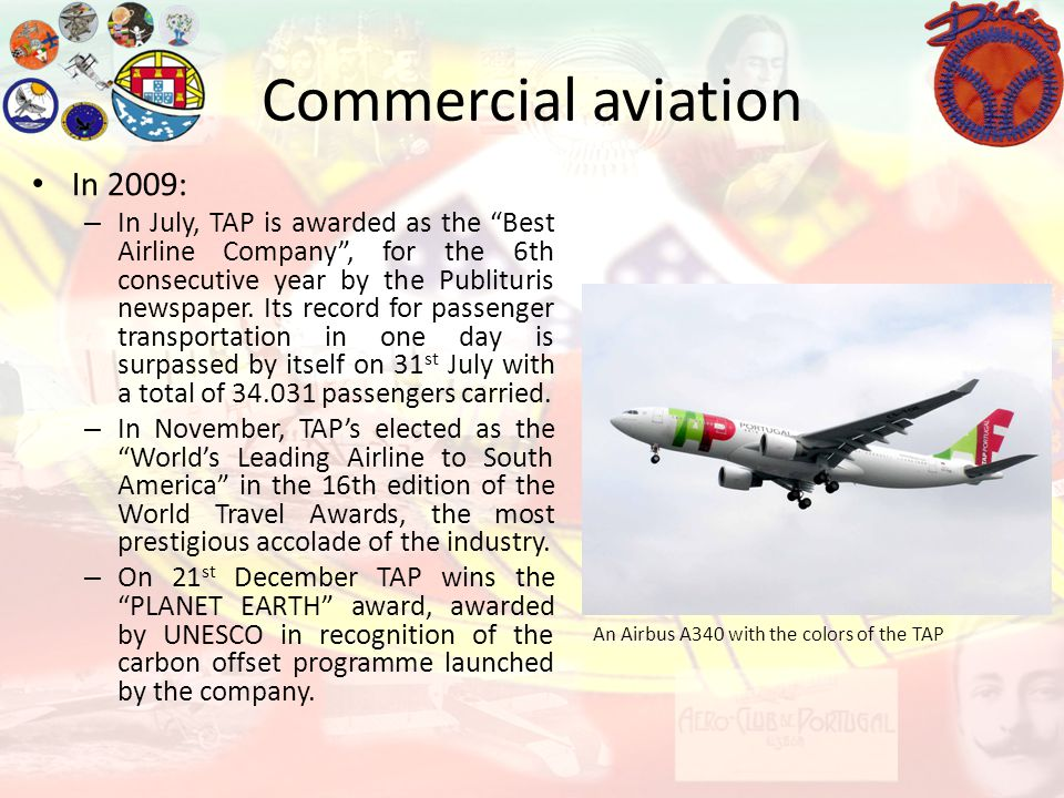 Commercial aviation An Airbus A340 with the colors of the TAP In 2009: – In July, TAP is awarded as the Best Airline Company, for the 6th consecutive