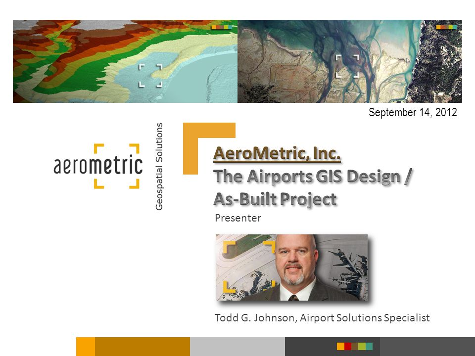 Presenter Todd G. Johnson, Airport Solutions Specialist September 14, 2012