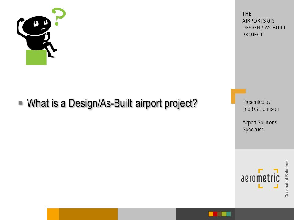 What is a Design/As-Built airport project. Presented by: Todd G.
