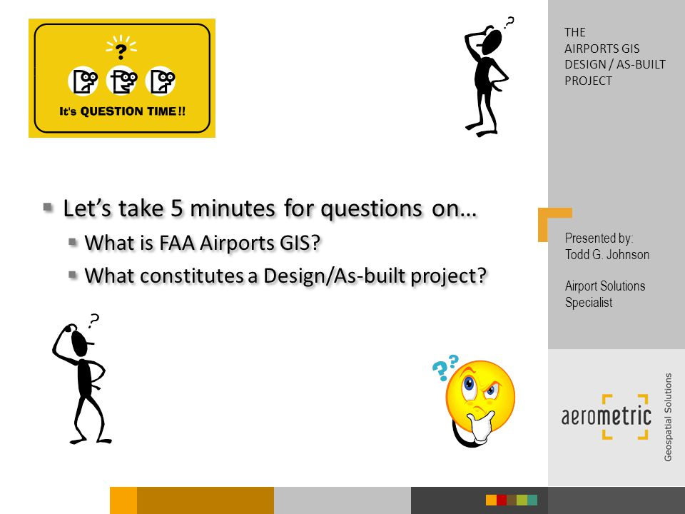 Lets take 5 minutes for questions on… What is FAA Airports GIS.