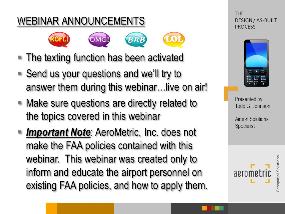 WEBINAR ANNOUNCEMENTS The texting function has been activated Send us your questions and well try to answer them during this webinar…live on air.