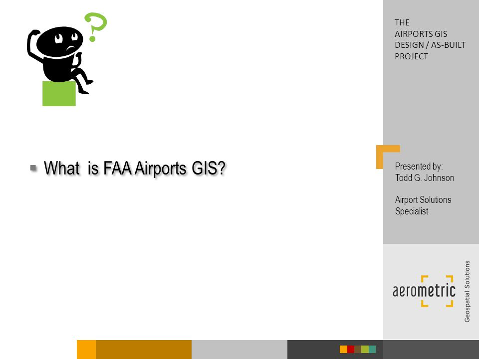 What is FAA Airports GIS. Presented by: Todd G.