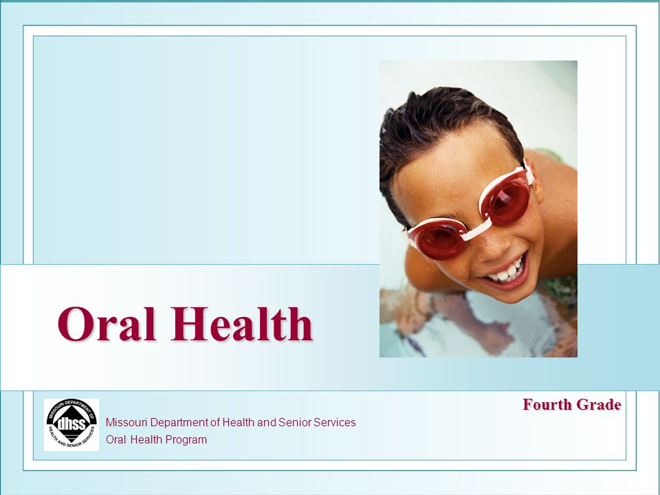 Oral Health Missouri Department of Health and Senior Services Oral Health Program Fourth Grade