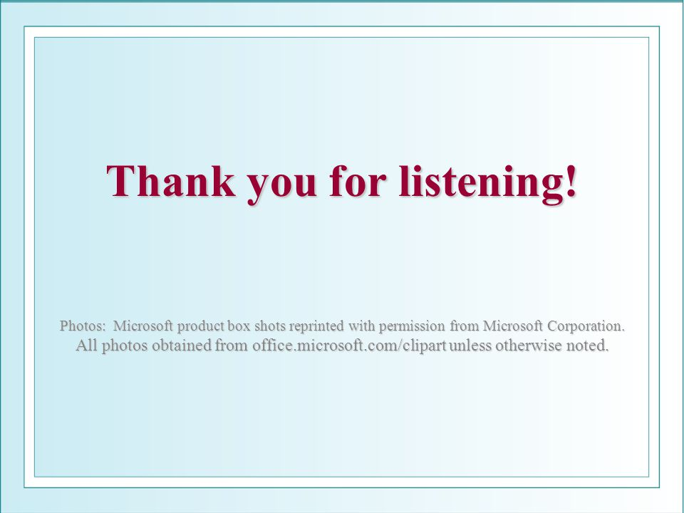 Thank you for listening! Photos: Microsoft product box shots reprinted with permission from Microsoft Corporation. All photos obtained from office.mic